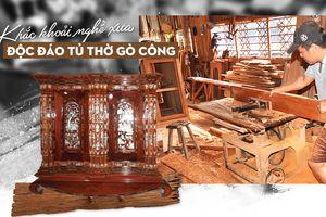 Khắc khoải nghề xưa: Độc đáo tủ thờ Gò Công