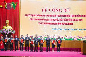 Quảng Ninh thành lập Trung tâm Truyền thông, hợp nhất 3 Văn phòng