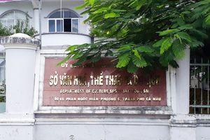 'Lộ' hàng loạt sai phạm tại Sở Văn hóa, Thể thao và Du lịch tỉnh Cà Mau