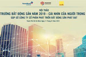 Phát Đạt tổ chức hội thảo 'Thị trường bất động sản năm 2019 – Cái nhìn của người trong cuộc'