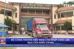 Bộ Công Thương kiến nghị cho nhập dược liệu qua cửa khẩu Chi Ma