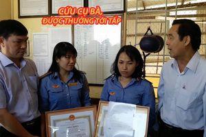 Cứu cụ bà, hai nữ nhân viên gác chắn được khen thưởng tới tấp