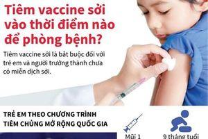 Tiêm vắcxin sởi vào thời điểm nào để phòng bệnh?