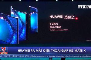 Huawei ra mắt điện thoại gập 5G Mate X đắt nhất thế giới