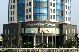 Bộ Xây dựng thoái vốn tại Viglacera, đã có nhà đầu tư thâu tóm?