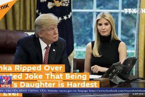 Ivanka nói làm con gái của Tổng thống Mỹ là khó nhất nhất thế giới