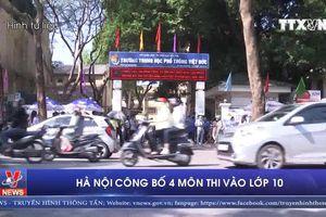 Hà Nội công bố 4 môn thi vào lớp 10 THPT công lập