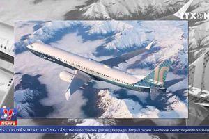 Chưa cấp phép cho Boeing 737 Max 8 hoạt động tại Việt Nam