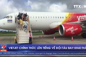 Vietjet chính thức lên tiếng về đội tàu bay khai thác