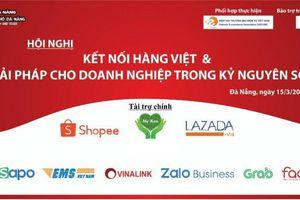 Đà Nẵng tổ chức hội nghị 'Kết nối hàng Việt và giải pháp cho doanh nghiệp trong kỷ nguyên số'