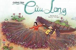 'Chàng trai Cửu Long': Bức tranh đẹp về văn hóa và con người Tây Nam bộ