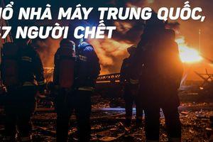 Khói lửa ngùn ngụt sau vụ nổ nhà máy Trung Quốc làm 47 người chết