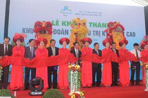 Quảng Nam: Khánh thành khu điều trị kỹ thuật cao của Bệnh viện Vĩnh Đức