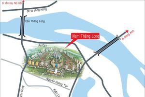 Cần làm rõ những khuất tất tại dự án Khu đô thị Nam Thăng Long, Hà Nội