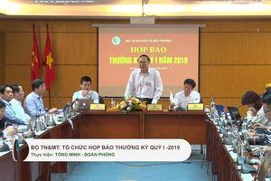Bộ TN&MT họp báo Quý I-2019: Khuyến khích những sáng kiến BVMT