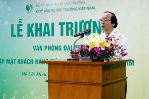 Khai trương Văn phòng Đại diện Quỹ Bảo vệ môi trường Việt Nam tại phía Nam