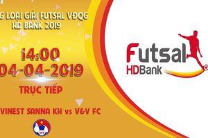 Trực tiếp Sanvinest Sana Khánh Hòa vs V&V FC, vòng loại giải VĐQG Futsal HDBank 2019