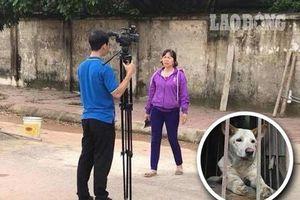 Xử lý nghiêm nếu chủ đàn chó cắn người tử vong uy hiếp phóng viên