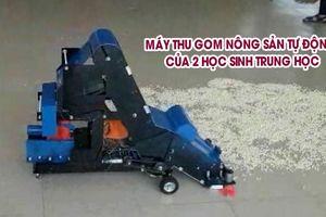 2 học sinh ở Ninh Thuận chế tạo máy thu gom nông sản tự động