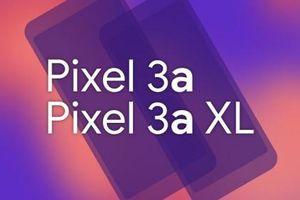 Bộ đôi tầm trung Google Pixel 3a, Pixel 3a XL có thể sắp ra mắt