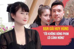 Bạn gái Huy Hùng: 'Tôi không đóng phim có cảnh nóng'