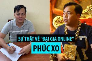 Bóc trần sự thật bẽ bàng về 'đại gia online' Phúc XO: Vàng giả và xe ma