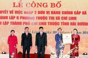 Chủ tịch Quốc hội dự Lễ công bố thành lập thành phố Chí Linh