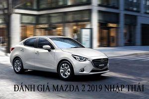 Đánh giá Mazda 2 2019 bản nhập Thái: Thiết kế đẹp nhưng nội thất còn hạn chế