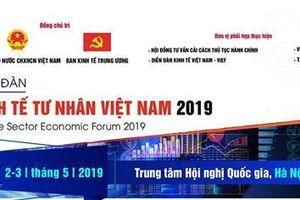 Diễn đàn Kinh tế tư nhân 2019: Cơ hội để hiến kế giải pháp phát triển kinh tế