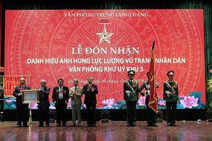 Văn phòng Khu ủy Khu V đón nhận danh hiệu Anh hùng LLVT nhân dân