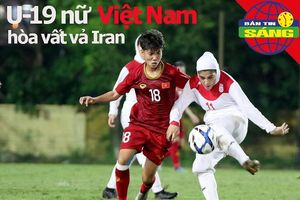 U-19 nữ Việt Nam hòa vất vả Iran, Tài Em đối đầu cựu sao Raul