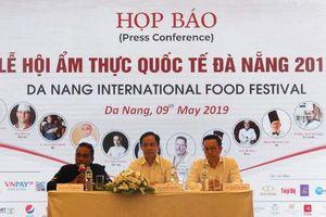 Đà Nẵng đăng cai tổ chức Tuần lễ Ẩm thực Quốc tế 2019