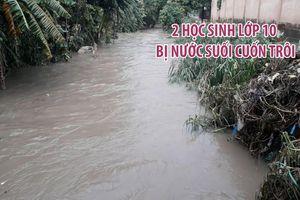 Mưa lớn, hai học sinh lớp 10 ở Đồng Nai bị nước suối cuốn trôi