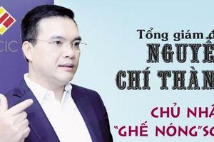 Chân dung chủ nhân 'ghế nóng' Tổng Giám đốc SCIC Nguyễn Chí Thành