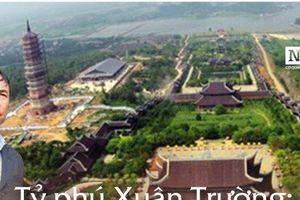 Tỷ phú Xuân Trường: Người đi xây chùa nghìn tỷ