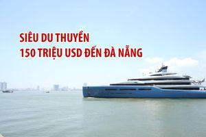Siêu du thuyền 150 triệu USD của tỉ phú Joe Lewis thăm Đà Nẵng