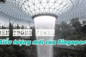 Thêm 'viên kim cương' Jewel, sân bay Singapore quyết giữ ngôi vị tốt nhất thế giới