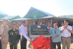 'Làng đại đoàn kết Arui' trên vùng biên giới