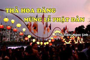 Hàng ngàn người thả hoa đăng nhân Lễ Phật đản