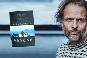 'Ta dại ta tìm nơi vắng vẻ' của một nhà thám hiểm lừng danh thế giới