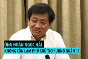 Ông Đoàn Ngọc Hải nói gì khi không còn làm Phó chủ tịch UBND quận 1?