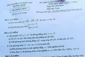 Thông tin mới nhất về vụ đề Toán tuyển sinh lớp 10 ở Quảng Ngãi giống đề thi thử