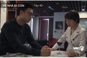 Về nhà đi con tập 40: Vợ chồng Thành có dấu hiệu tan vỡ?