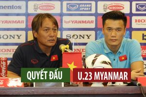 Trận đấu giữa U.23 Việt Nam và U.23 Myanmar sẽ rất kịch tính, hấp dẫn