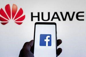 Sau Google, Facebook cũng giã từ với Huawei
