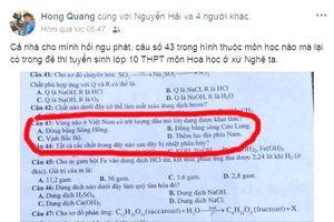 Tranh cãi câu hỏi Địa lý vào đề... Hóa học