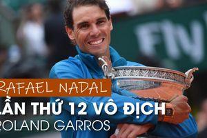 'Vua sân đất nện' Rafael Nadal lần thứ 12 lên đỉnh vinh quang tại mặt sân sở trường