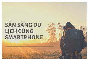 Du lịch chuẩn chỉ với 1 chiếc smartphone