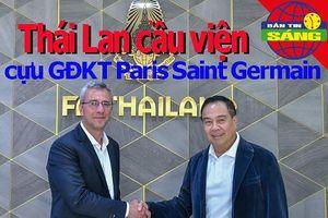 Thái Lan cầu viện cựu GĐKT của Paris Saint Germain
