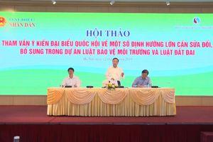 Quốc hội đồng hành với Chính phủ để kiện toàn Luật Đất đai và Luật Bảo vệ môi trường